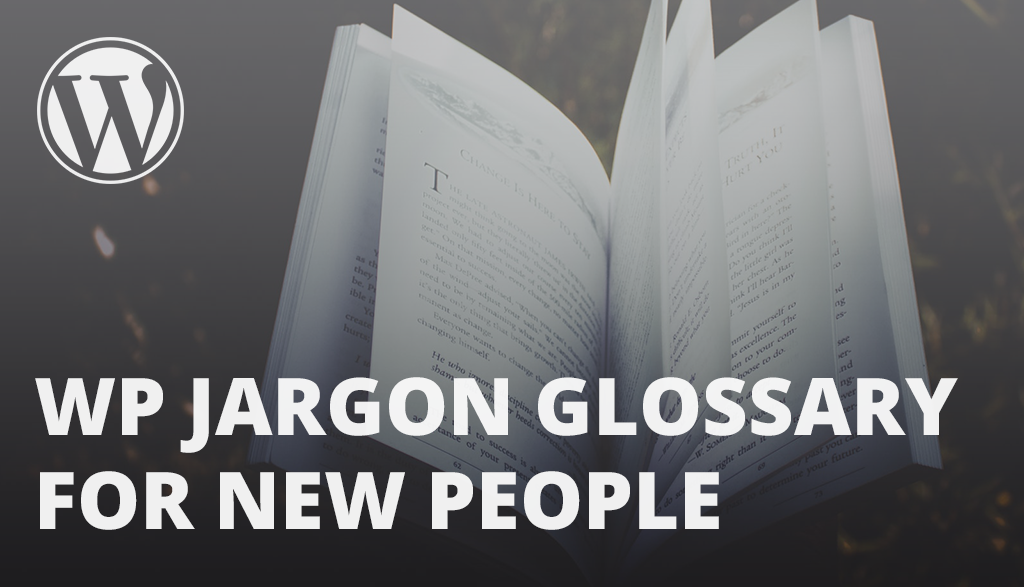 the words WP Jargon Glossary For New People is written over an open book with a W logo on the top